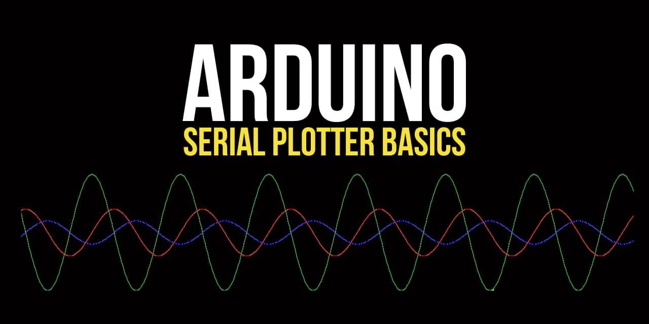 Arduino Serial Plotter Basics