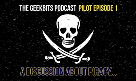 A Discussion about Piracy – GeekBits Podcast Episode 1