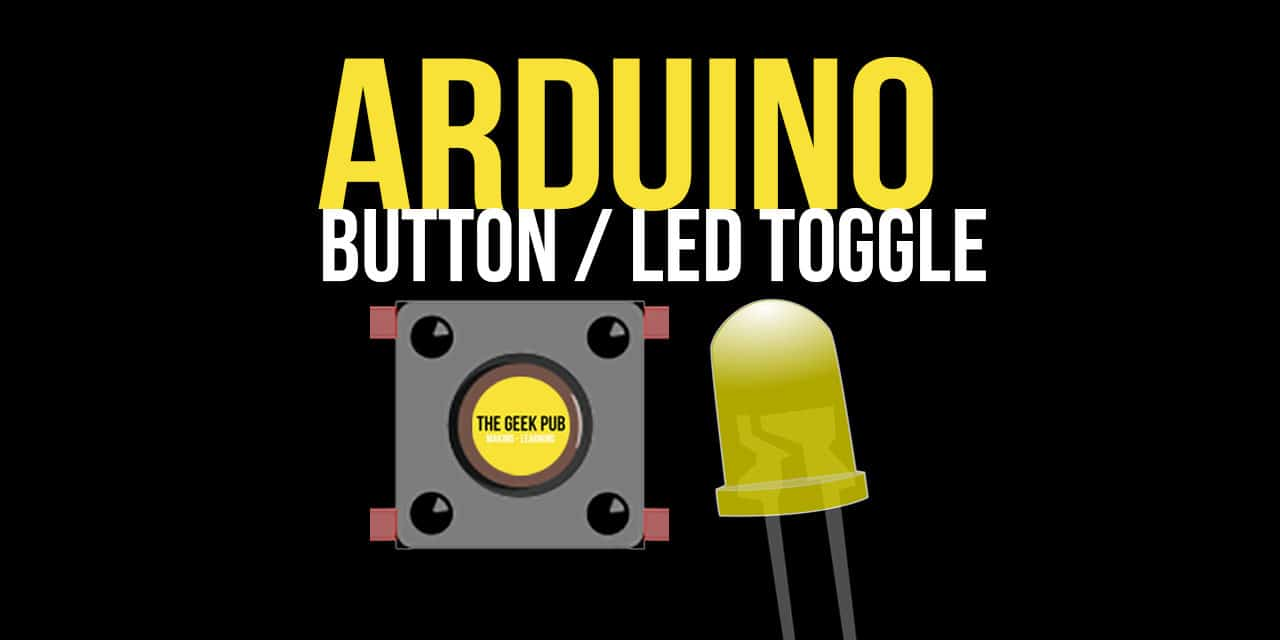 Arduino Use a Button to Toggle an LED