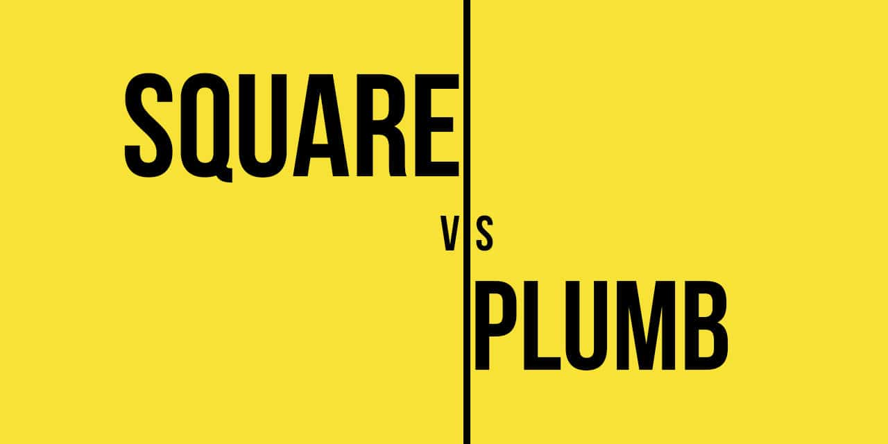 Square vs Plumb: What's the difference?