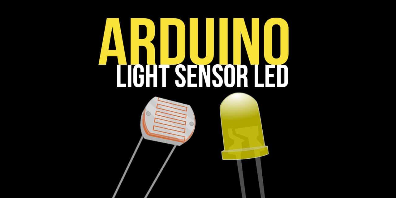 Arduino Light Sensor Triggers a LED Tutorial