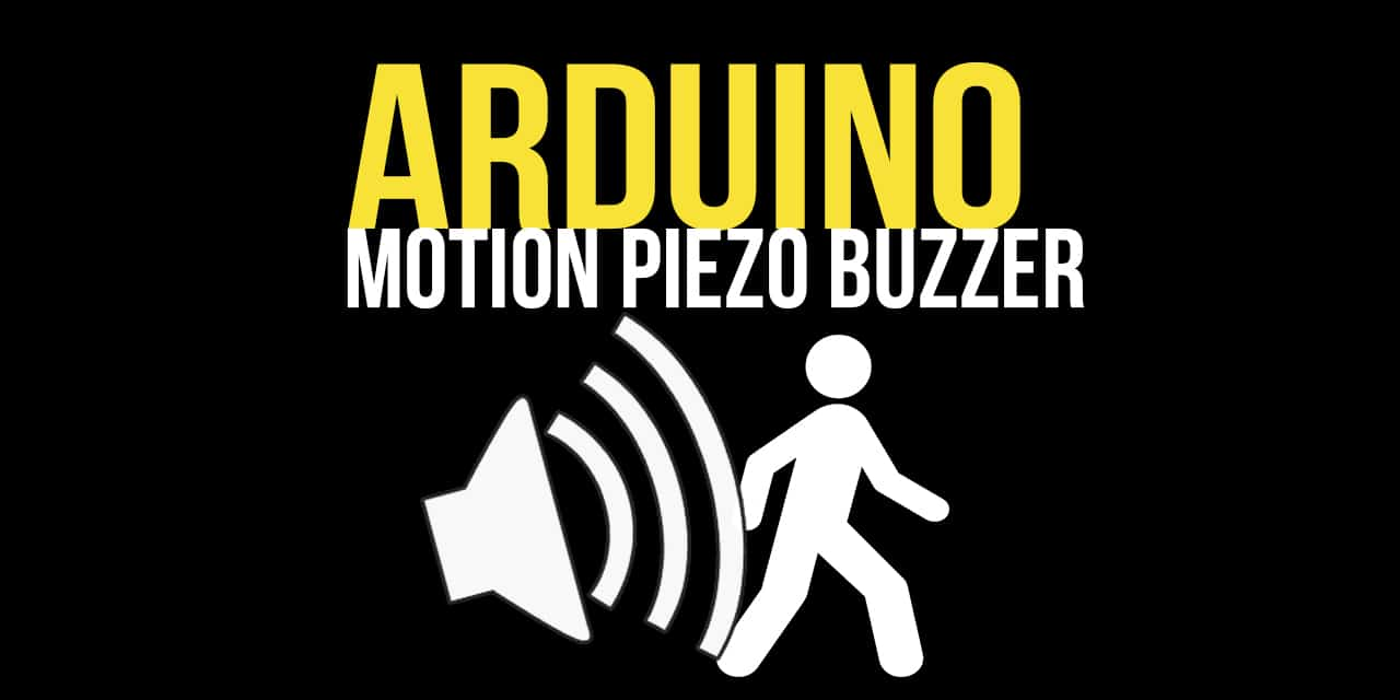Arduino Use a motion sensor to sound a piezo buzzer
