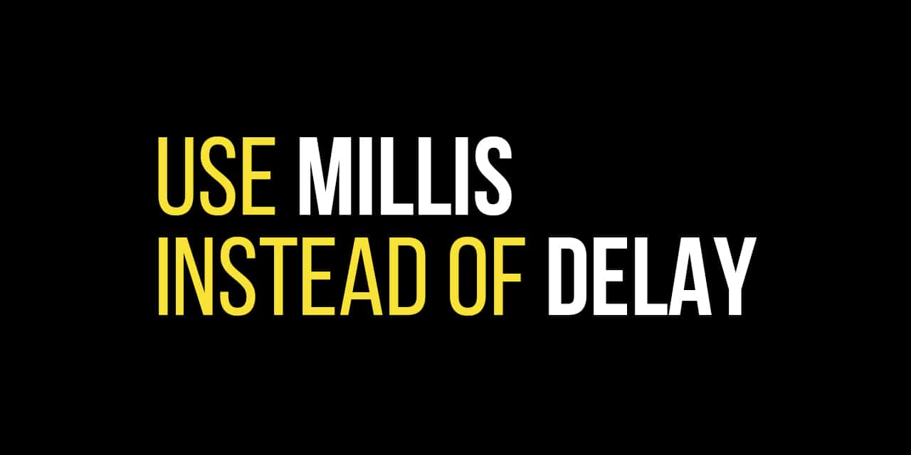 How to use Millis instead of Delay on the Arduino
